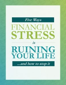 Five Ways Financial Stress is Ruining Your Life